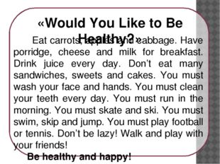 Eat carrots, apples and cabbage. Have porridge, cheese and milk for breakfas