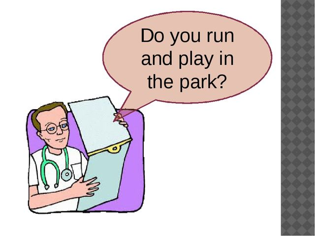 Do you run and play in the park?
