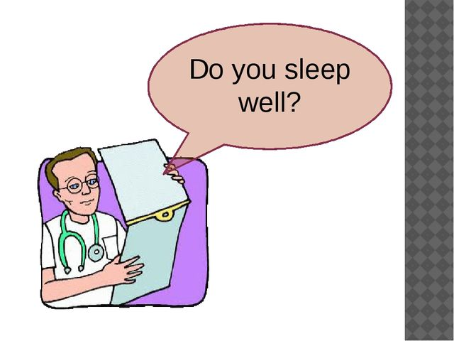 Do you sleep well?