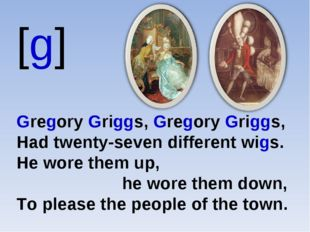 [g] Gregory Griggs, Gregory Griggs, Had twenty-seven different wigs. He wore