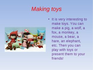 Making toys It is very interesting to make toys. You can make a pig, a wolf,