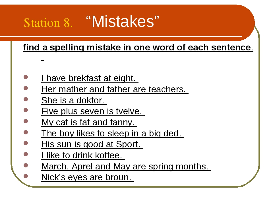 """Station 8. """"Mistakes"""" find a spelling mistake in one word of each sentence. I..."""