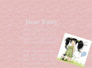 Dear Patty Dear Patty-Patty-Pat, Why are you so sad? Because I've lost my ca