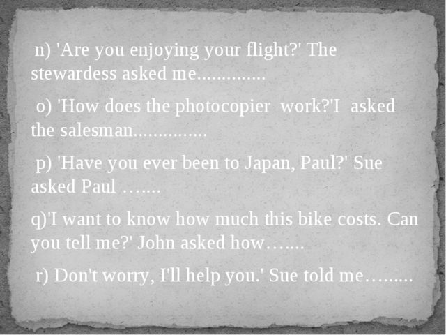 n) 'Are you enjoying your flight?' The stewardess asked me.............. o)...