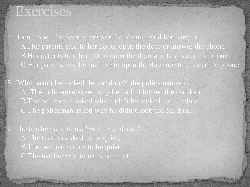 Exercises 4. 'Don't open the door or answer the phone,' said her parents. A H...