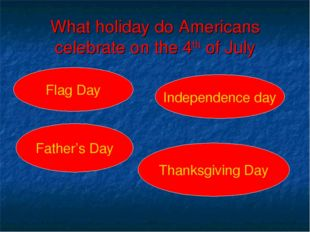 What holiday do Americans celebrate on the 4th of July Flag Day Father's Day