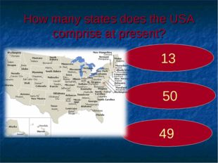 How many states does the USA comprise at present? 50 13 49