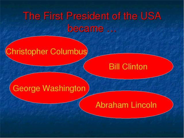 The First President of the USA became … Christopher Columbus George Washingto...