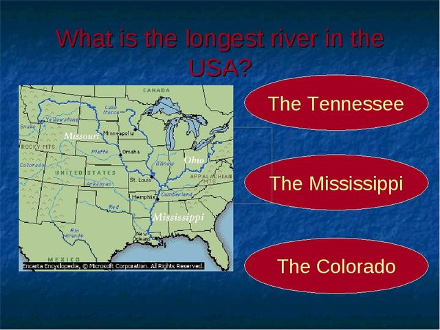 What is the longest river in the USA? The Mississippi The Tennessee The Color...