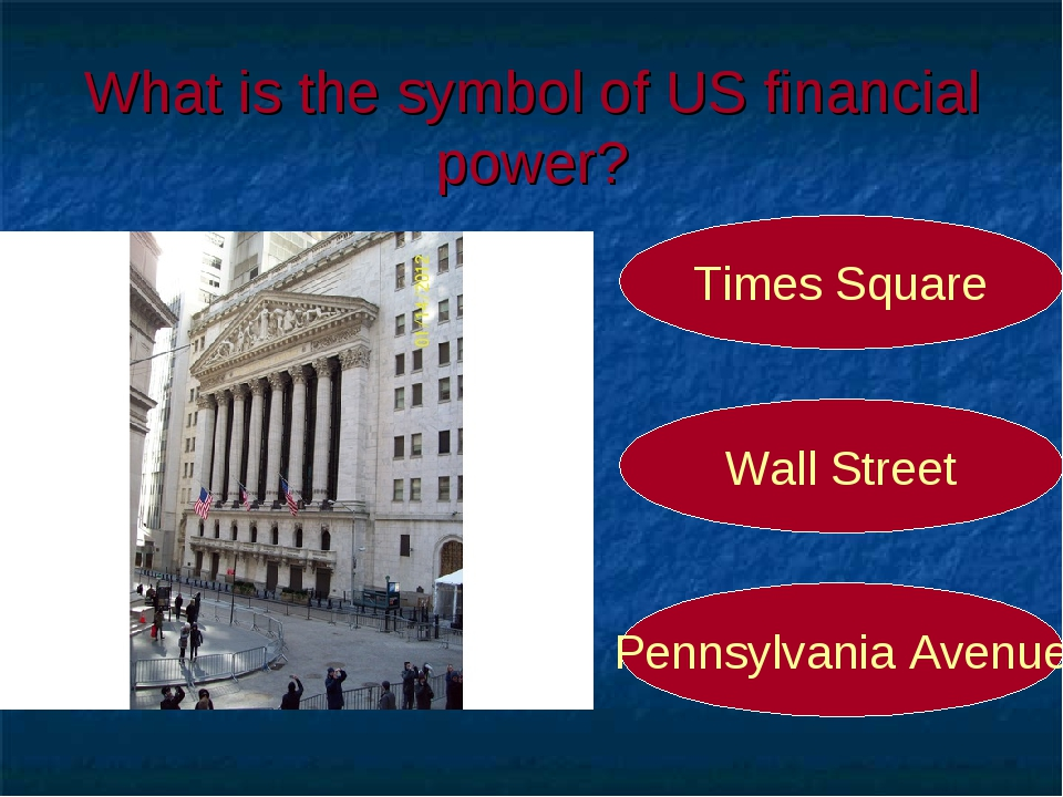 What is the symbol of US financial power? Wall Street Times Square Pennsylvan...