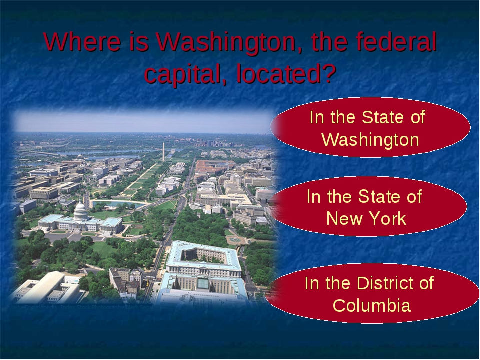 Where is Washington, the federal capital, located? In the District of Columbi...