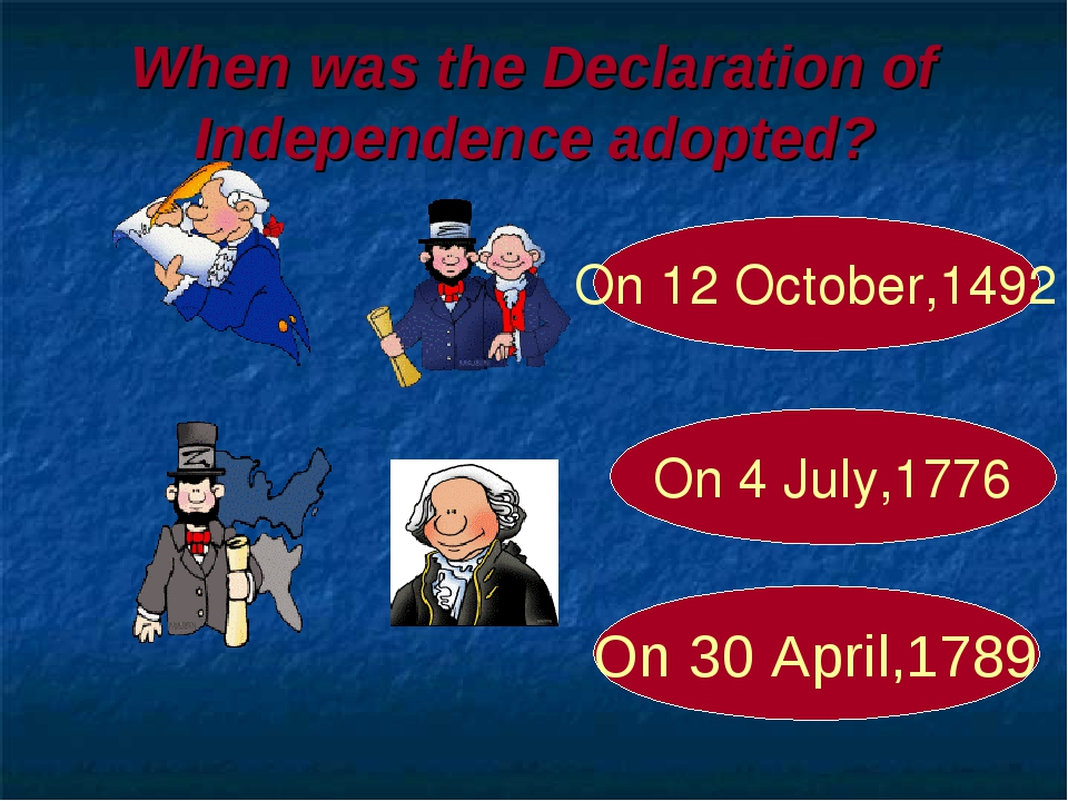 When was the Declaration of Independence adopted? On 4 July,1776 On 12 Octobe...