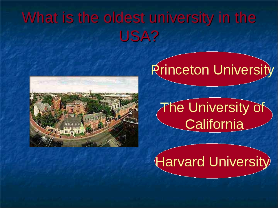 What is the oldest university in the USA? Harvard University Princeton Univer...