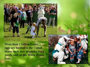 More than 1 billion Easter eggs are hunted in the United States each year in