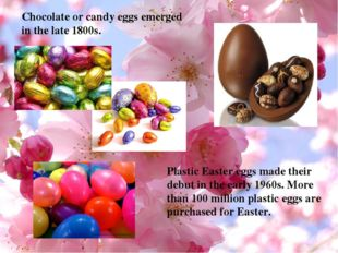 Plastic Easter eggs made their debut in the early 1960s. More than 100 milli