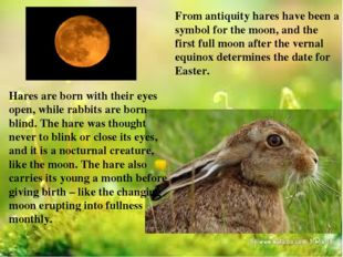 From antiquity hares have been a symbol for the moon, and the first full moon