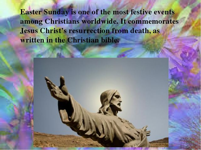 Easter Sunday is one of the most festive events among Christians worldwide. I...