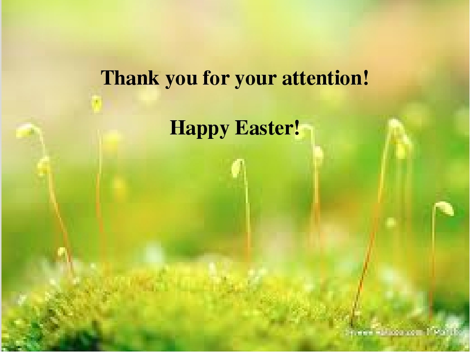Thank you for your attention! Happy Easter!