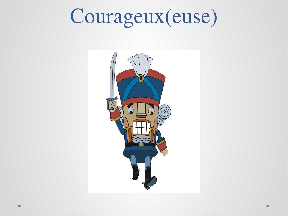 Courageux(euse)