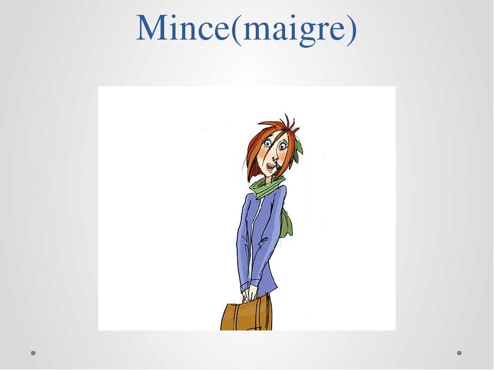 Mince(maigre)