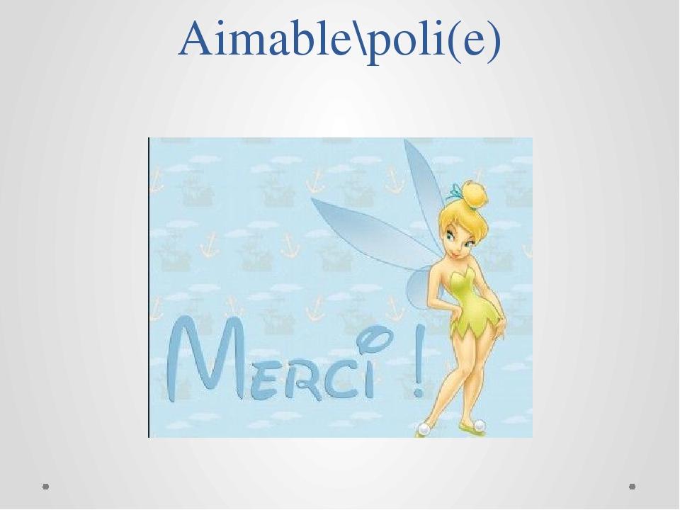 Aimable\poli(e)