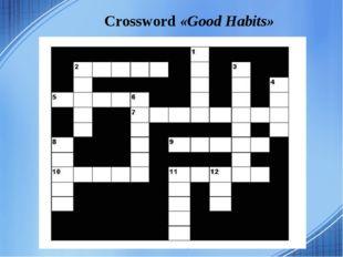 Crossword «Good Habits»