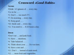 Crossword «Good Habits» Across Drink 3-5 glasses of … every day. Go in for …