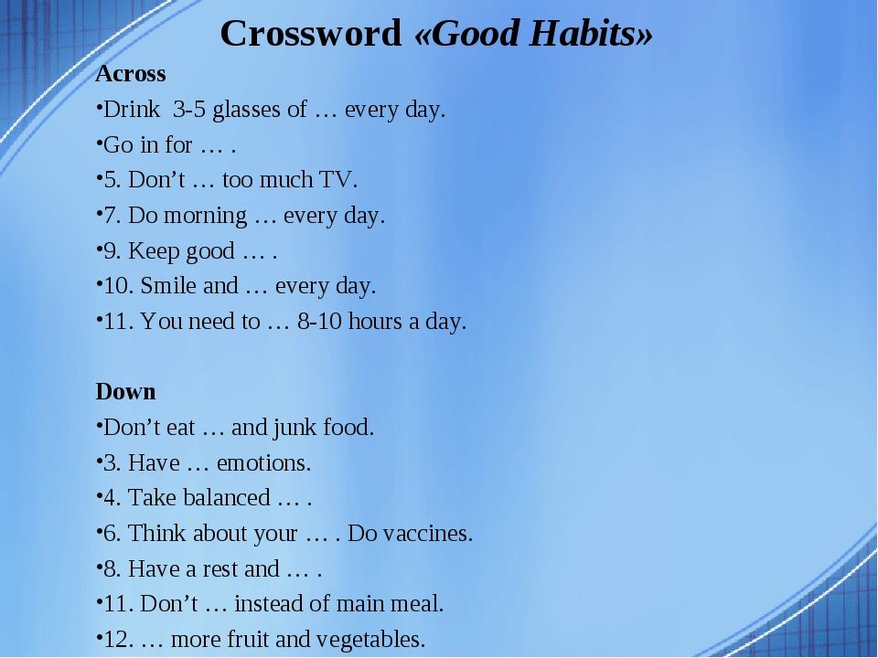 Crossword «Good Habits» Across Drink 3-5 glasses of … every day. Go in for …...