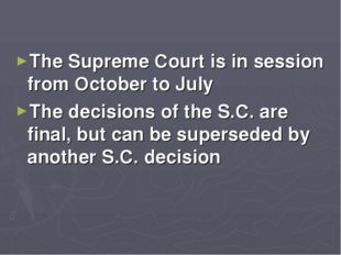 The Supreme Court is in session from October to July The decisions of the S.C