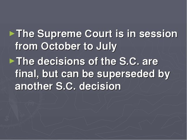 The Supreme Court is in session from October to July The decisions of the S.C...