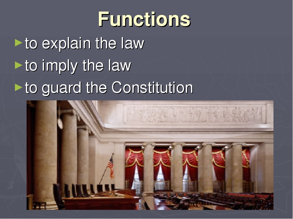 Functions to explain the law to imply the law to guard the Constitution