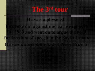 The 3rd tour He was a physicist. He spoke out against nuclear weapons in the