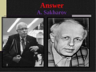 A. Sakharov Answer