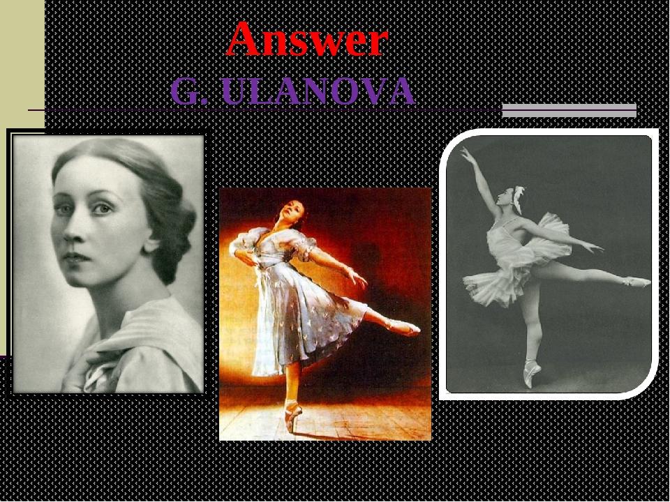 G. ULANOVA Answer