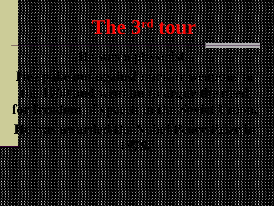 The 3rd tour He was a physicist. He spoke out against nuclear weapons in the...