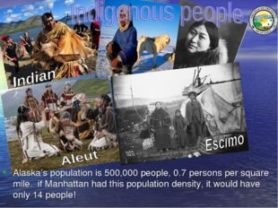 Alaska's population is 500,000 people, 0.7 persons per square mile. if Manhat