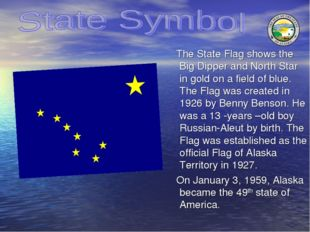 The State Flag shows the Big Dipper and North Star in gold on a field of blu