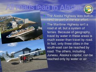 The Alaska Highway was built in 1942 as part of the war effort. The Maritime