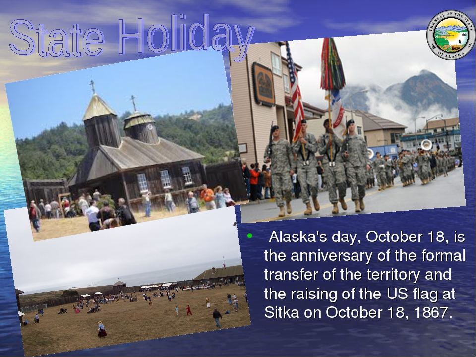Alaska's day, October 18, is the anniversary of the formal transfer of the t...