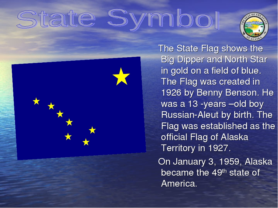 The State Flag shows the Big Dipper and North Star in gold on a field of blu...
