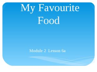 My Favourite Food Module 2 Lesson 6a