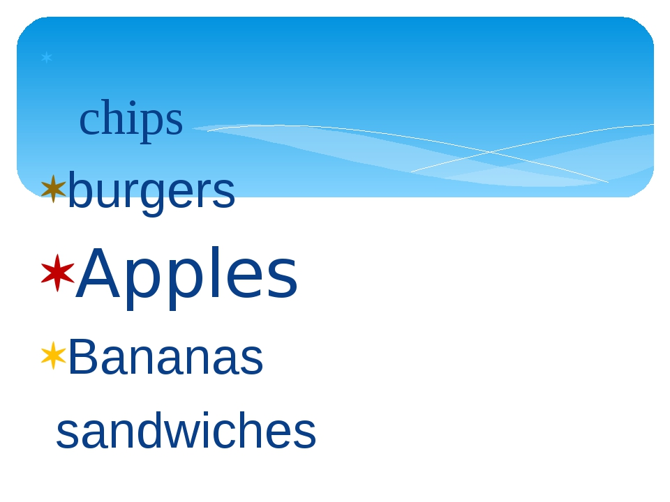 chips burgers Apples Bananas sandwiches