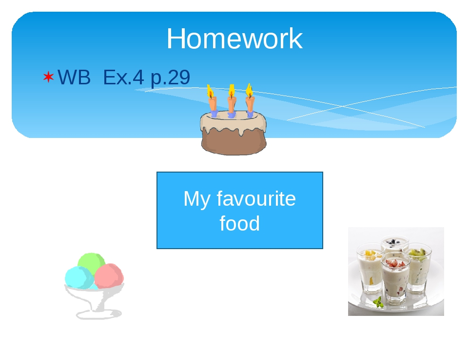 WB Ex.4 p.29 Homework My favourite food