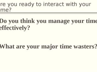 Are you ready to interact with your time? Do you think you manage your time e