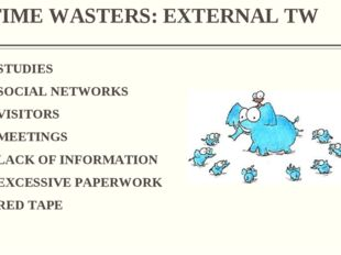 TIME WASTERS: EXTERNAL TW STUDIES SOCIAL NETWORKS VISITORS MEETINGS LACK OF I