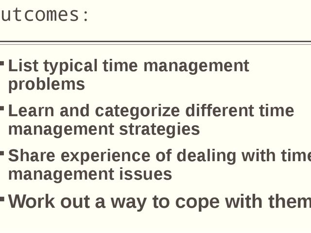 Outcomes: List typical time management problems Learn and categorize differen...