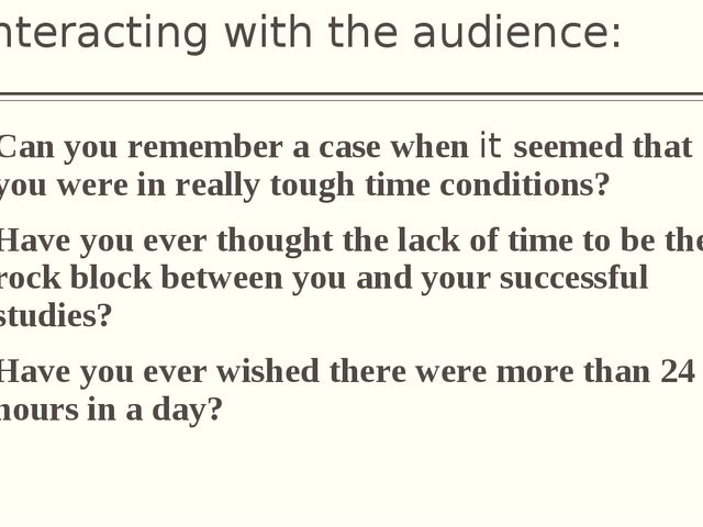 Interacting with the audience: Can you remember a case when it seemed that yo...