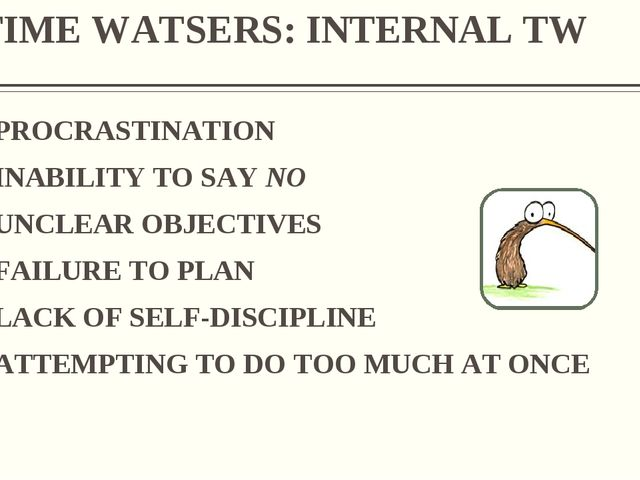TIME WATSERS: INTERNAL TW PROCRASTINATION INABILITY TO SAY NO UNCLEAR OBJECTI...