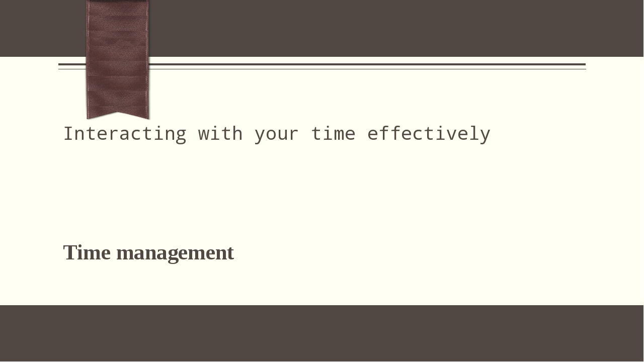 Interacting with your time effectively Time management