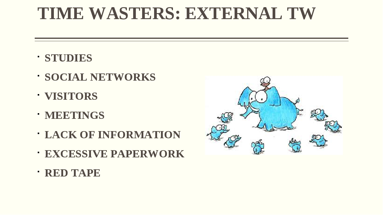 TIME WASTERS: EXTERNAL TW STUDIES SOCIAL NETWORKS VISITORS MEETINGS LACK OF I...
